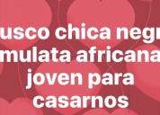 Busco chica mulata o negra africana